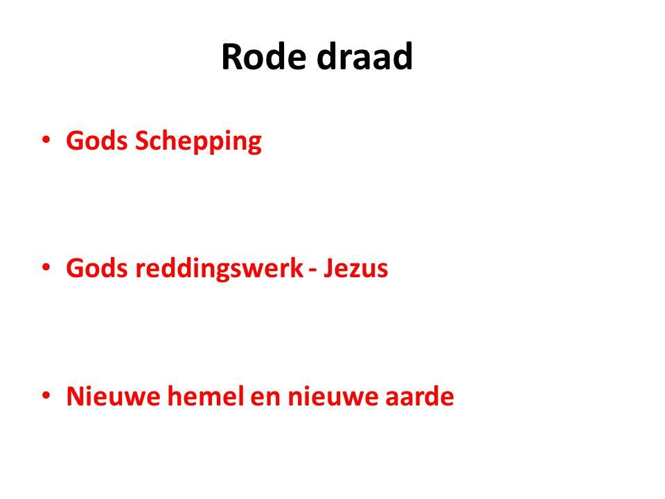 Rode draad • Gods Schepping • Gods reddingswerk - Jezus • Nieuwe hemel en nieuwe aarde