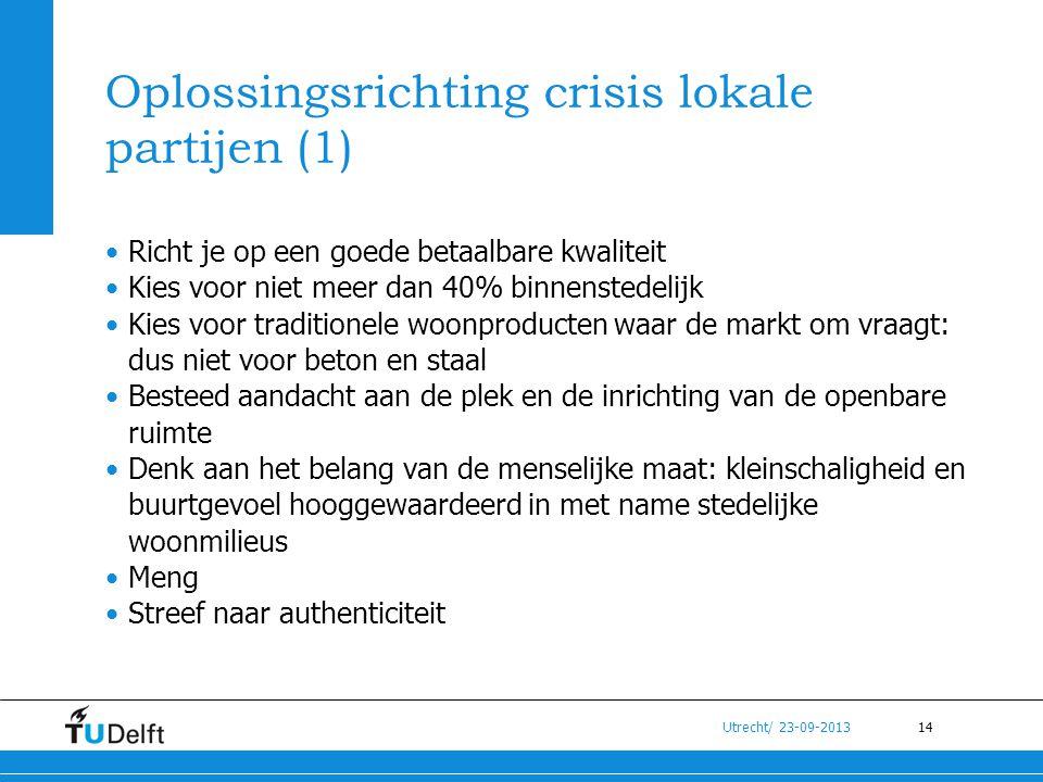 14 Utrecht/ 23-09-2013 Oplossingsrichting crisis lokale partijen (1) •Richt je op een goede betaalbare kwaliteit •Kies voor niet meer dan 40% binnenst