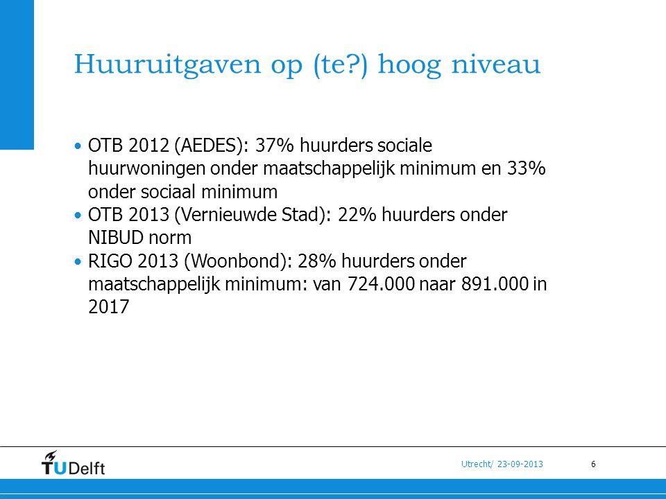 6 Utrecht/ 23-09-2013 Huuruitgaven op (te?) hoog niveau •OTB 2012 (AEDES): 37% huurders sociale huurwoningen onder maatschappelijk minimum en 33% onde