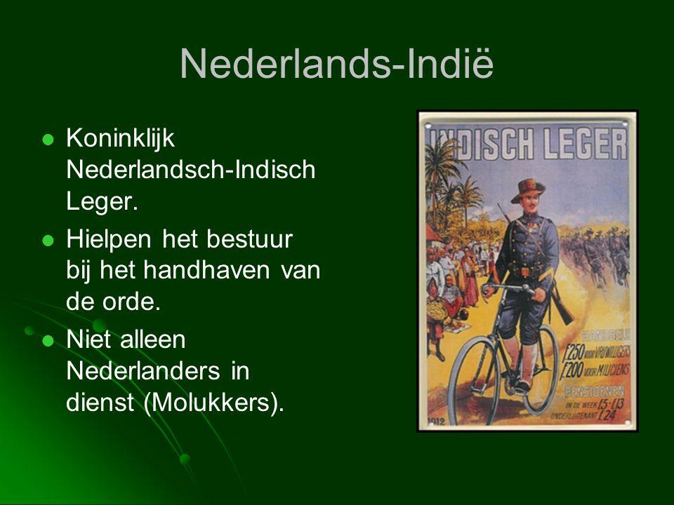 Nederlands-Indië   Koninklijk Nederlandsch-Indisch Leger.   Hielpen het bestuur bij het handhaven van de orde.   Niet alleen Nederlanders in die