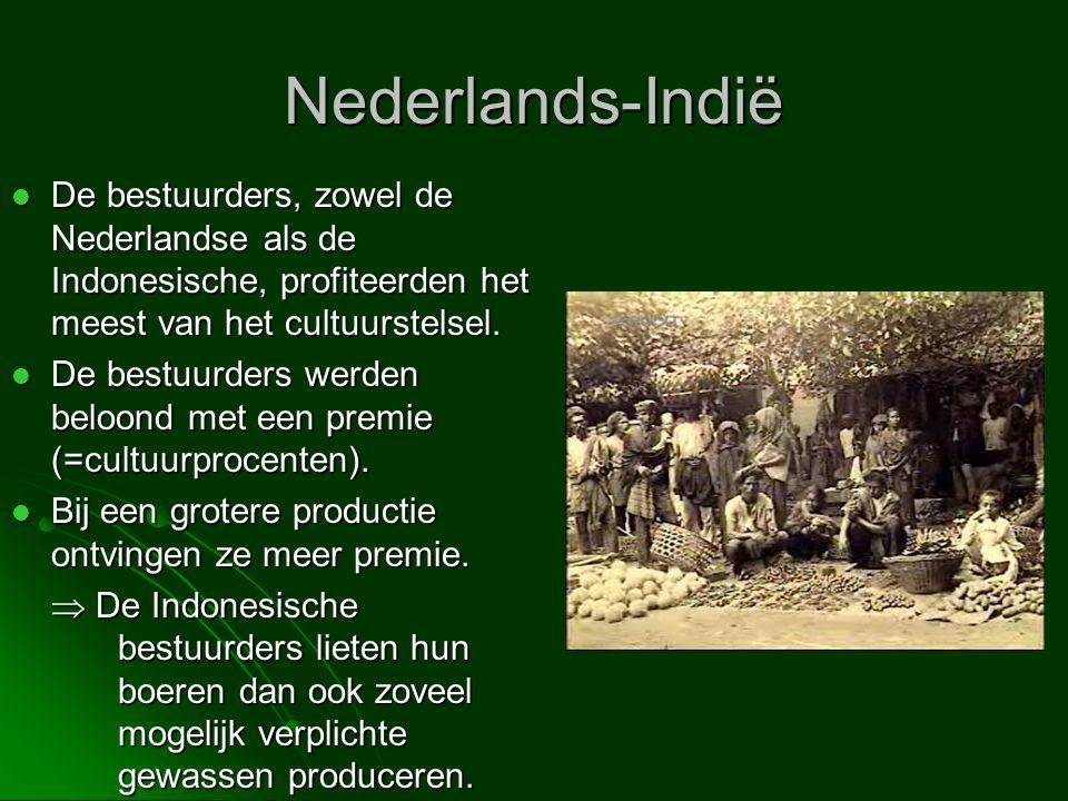 Nederlands-Indië  De bestuurders, zowel de Nederlandse als de Indonesische, profiteerden het meest van het cultuurstelsel.  De bestuurders werden be
