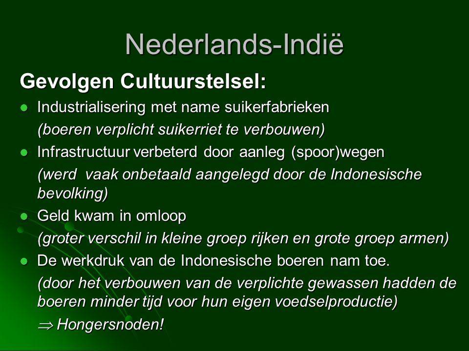 Nederlands-Indië Gevolgen Cultuurstelsel:  Industrialisering met name suikerfabrieken (boeren verplicht suikerriet te verbouwen)  Infrastructuur ver