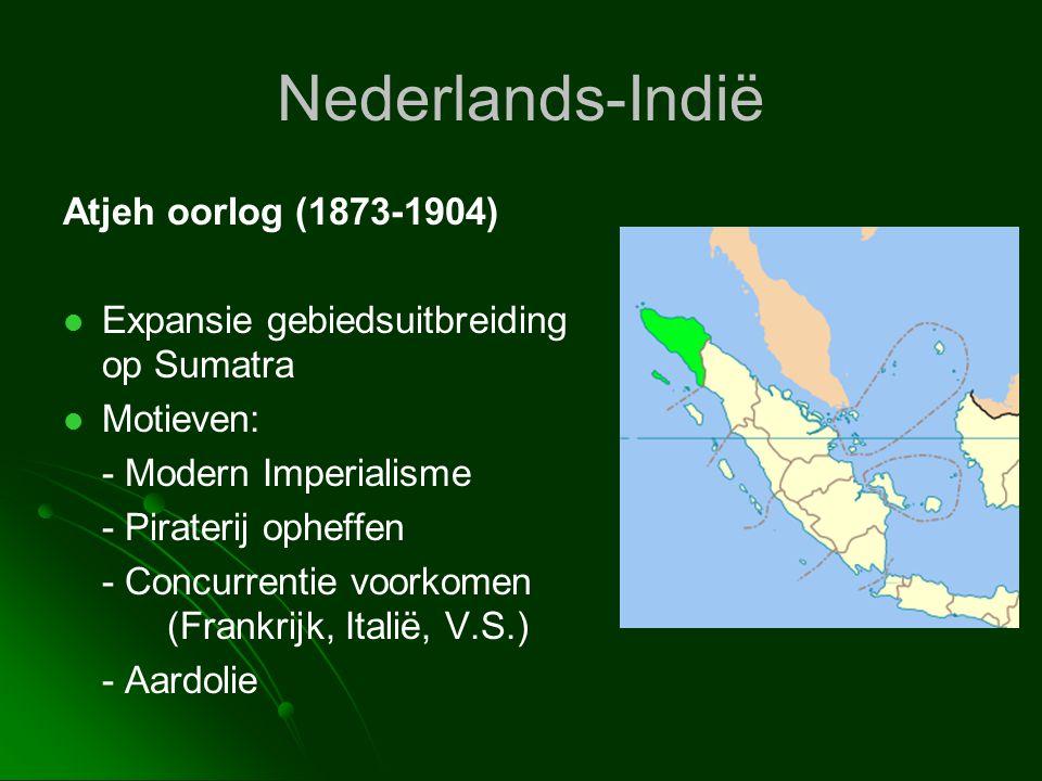 Nederlands-Indië Atjeh oorlog (1873-1904)   Expansie gebiedsuitbreiding op Sumatra   Motieven: - Modern Imperialisme - Piraterij opheffen - Concur