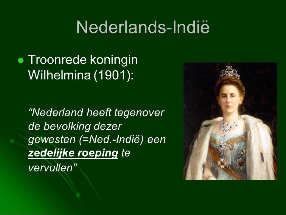 """Nederlands-Indië   Troonrede koningin Wilhelmina (1901): """"Nederland heeft tegenover de bevolking dezer gewesten (=Ned.-Indië) een zedelijke roeping"""