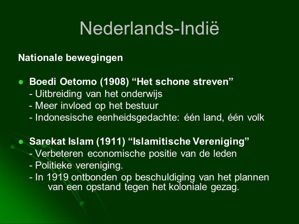 """Nederlands-Indië Nationale bewegingen   Boedi Oetomo (1908) """"Het schone streven"""" - Uitbreiding van het onderwijs - Meer invloed op het bestuur - Ind"""