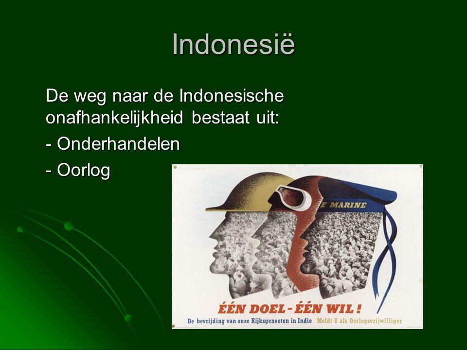 Indonesië De weg naar de Indonesische onafhankelijkheid bestaat uit: - Onderhandelen - Oorlog