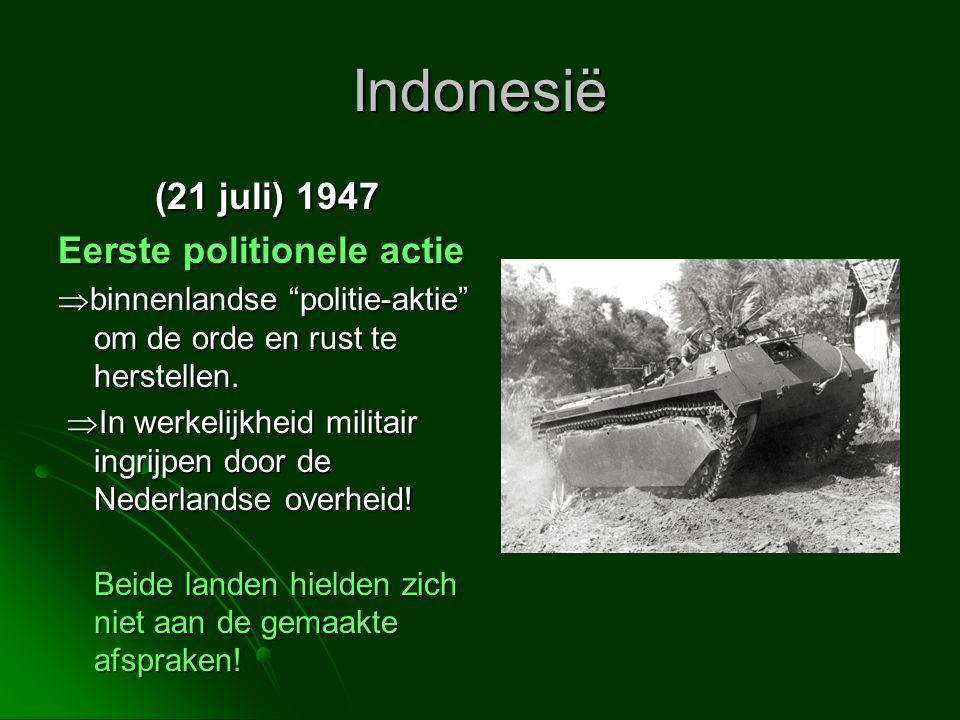 """Indonesië (21 juli) 1947 Eerste politionele actie  binnenlandse """"politie-aktie"""" om de orde en rust te herstellen.  In werkelijkheid militair ingrijp"""
