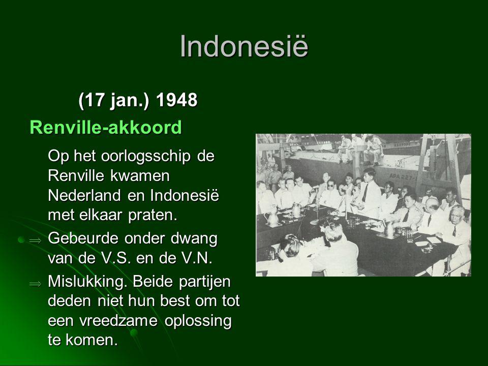 Indonesië (17 jan.) 1948 Renville-akkoord Op het oorlogsschip de Renville kwamen Nederland en Indonesië met elkaar praten.  Gebeurde onder dwang van
