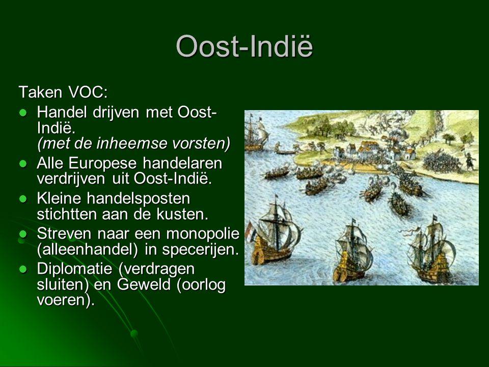 Oost-Indië Taken VOC:  Handel drijven met Oost- Indië. (met de inheemse vorsten)  Alle Europese handelaren verdrijven uit Oost-Indië.  Kleine hande
