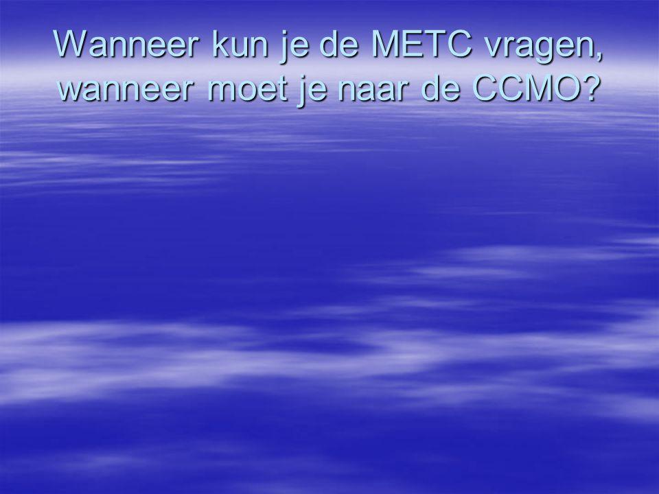 Wanneer kun je de METC vragen, wanneer moet je naar de CCMO?