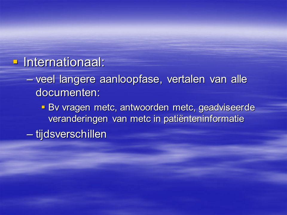  Internationaal: –veel langere aanloopfase, vertalen van alle documenten:  Bv vragen metc, antwoorden metc, geadviseerde veranderingen van metc in patiënteninformatie –tijdsverschillen