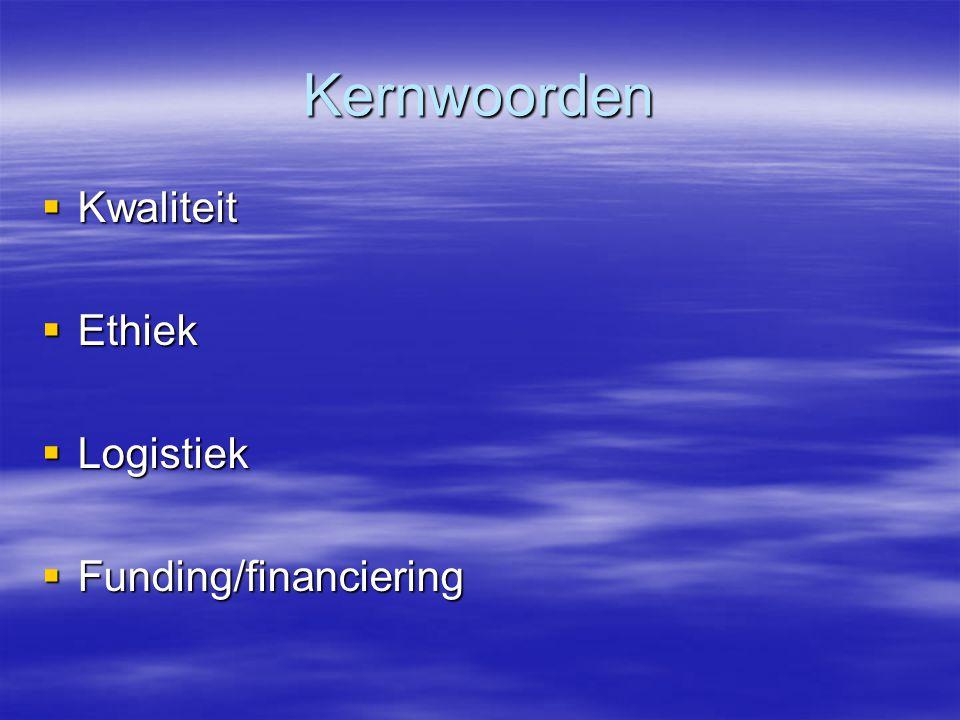 Kernwoorden  Kwaliteit  Ethiek  Logistiek  Funding/financiering