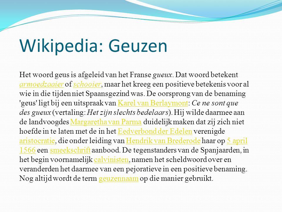 Wikipedia: Geuzen Het woord geus is afgeleid van het Franse gueux.