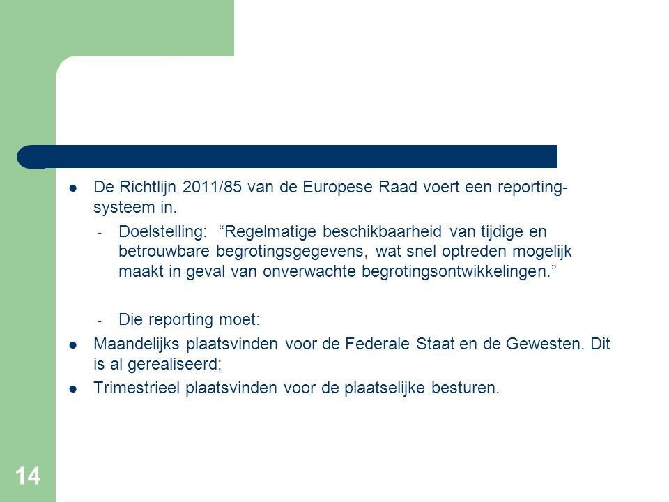 14  De Richtlijn 2011/85 van de Europese Raad voert een reporting- systeem in.