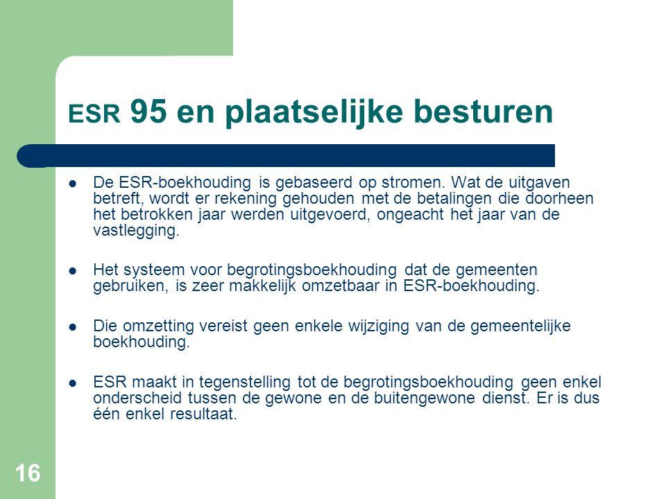 16 ESR 95 en plaatselijke besturen  De ESR-boekhouding is gebaseerd op stromen.