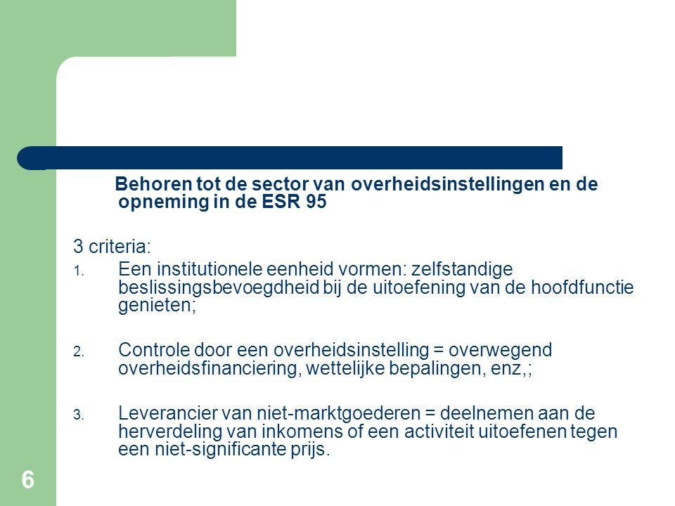 6 Behoren tot de sector van overheidsinstellingen en de opneming in de ESR 95 3 criteria: 1.