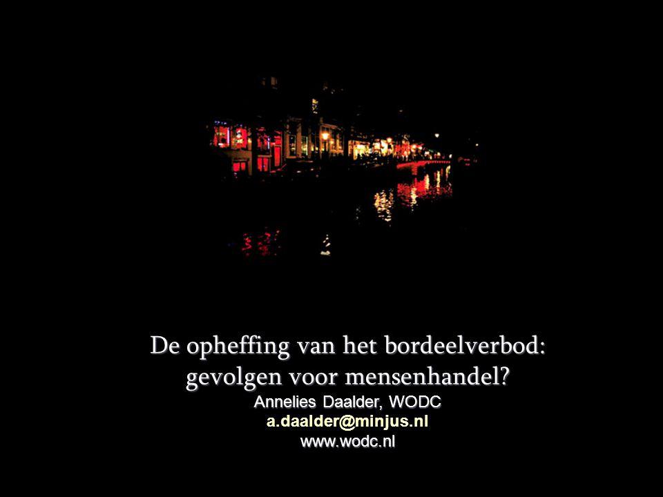 De opheffing van het bordeelverbod: gevolgen voor mensenhandel? Annelies Daalder, WODC www.wodc.nl a.daalder@minjus.nl www.wodc.nl