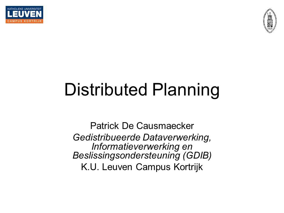 Distributed Planning Patrick De Causmaecker Gedistribueerde Dataverwerking, Informatieverwerking en Beslissingsondersteuning (GDIB) K.U. Leuven Campus