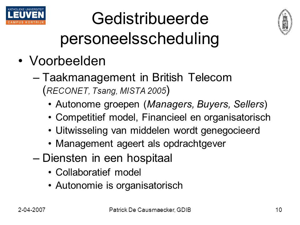 2-04-2007Patrick De Causmaecker, GDIB10 Gedistribueerde personeelsscheduling •Voorbeelden –Taakmanagement in British Telecom ( RECONET, Tsang, MISTA 2