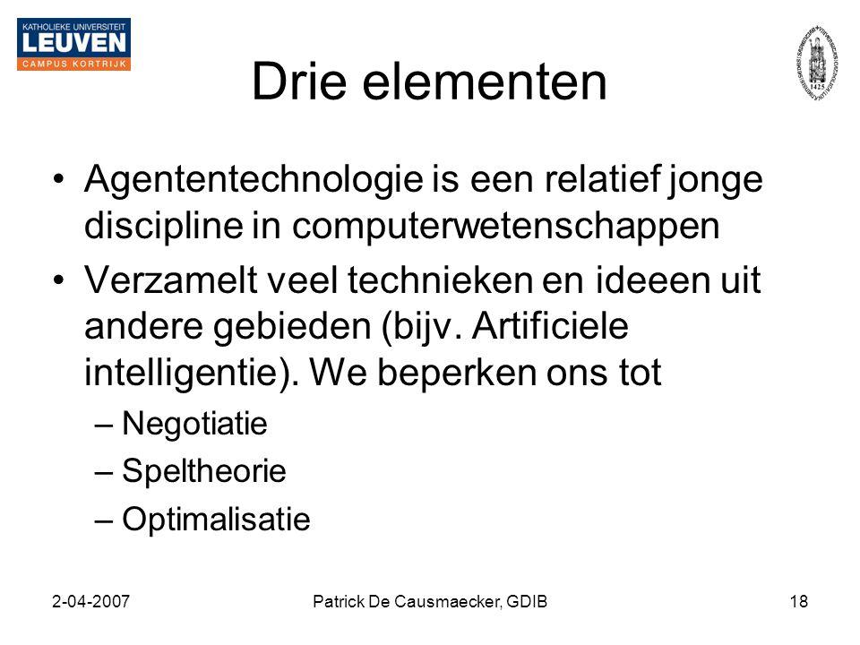 2-04-2007Patrick De Causmaecker, GDIB18 Drie elementen •Agententechnologie is een relatief jonge discipline in computerwetenschappen •Verzamelt veel t