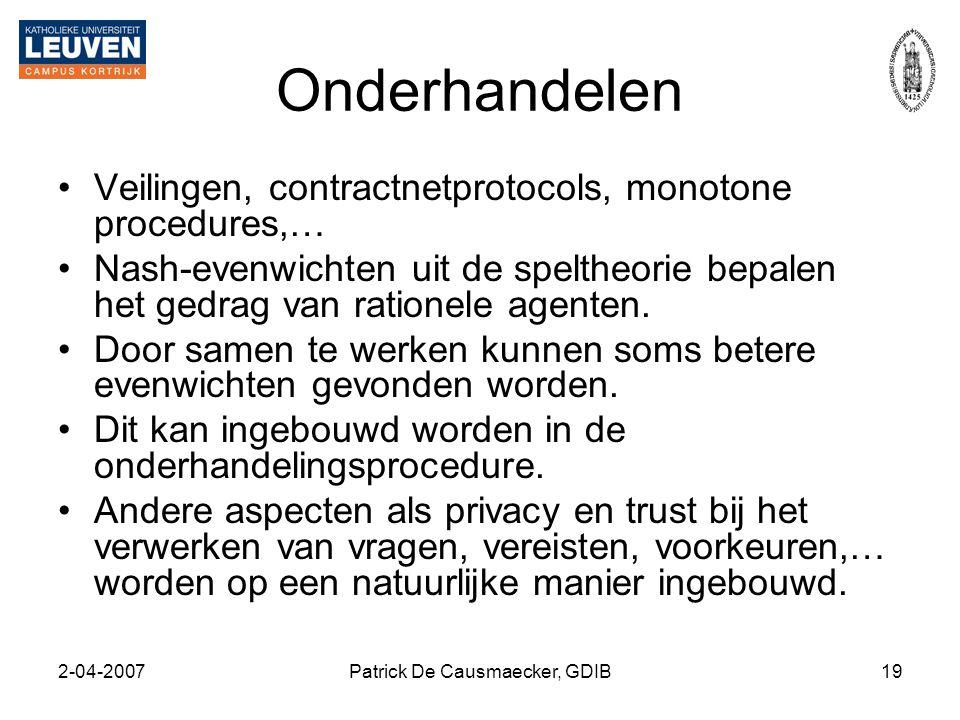 2-04-2007Patrick De Causmaecker, GDIB19 Onderhandelen •Veilingen, contractnetprotocols, monotone procedures,… •Nash-evenwichten uit de speltheorie bep