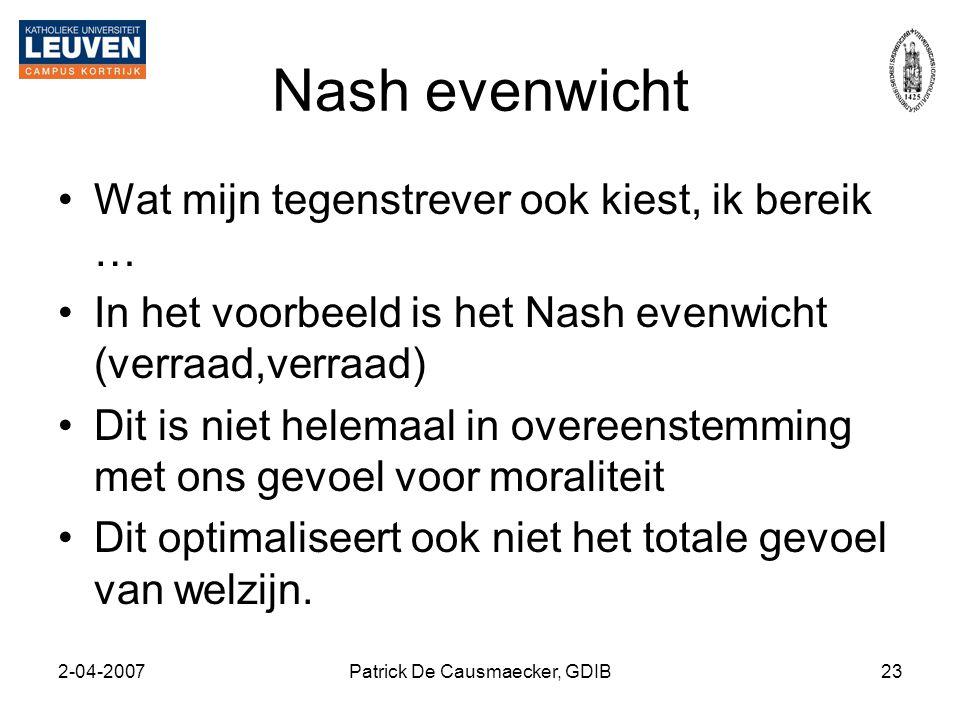 2-04-2007Patrick De Causmaecker, GDIB23 Nash evenwicht •Wat mijn tegenstrever ook kiest, ik bereik … •In het voorbeeld is het Nash evenwicht (verraad,