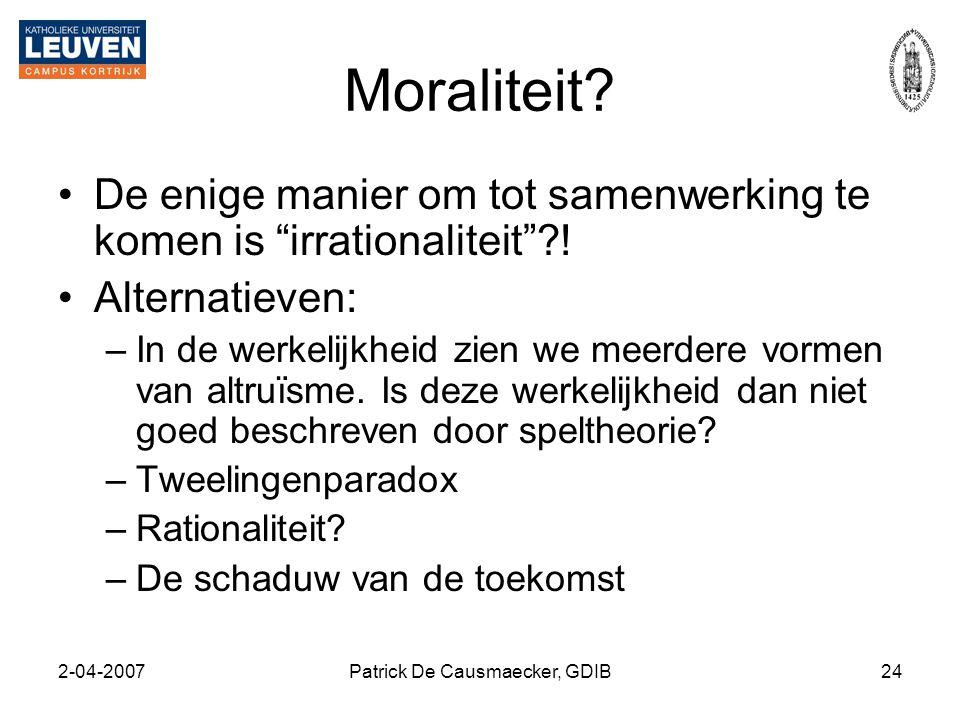 """2-04-2007Patrick De Causmaecker, GDIB24 Moraliteit? •De enige manier om tot samenwerking te komen is """"irrationaliteit""""?! •Alternatieven: –In de werkel"""
