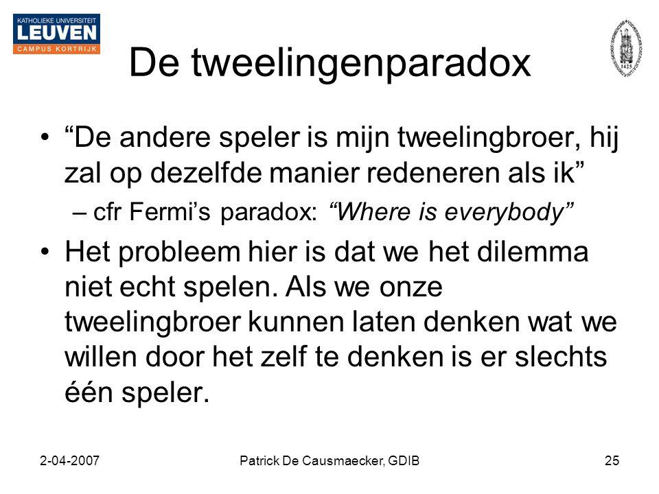 """2-04-2007Patrick De Causmaecker, GDIB25 De tweelingenparadox •""""De andere speler is mijn tweelingbroer, hij zal op dezelfde manier redeneren als ik"""" –c"""