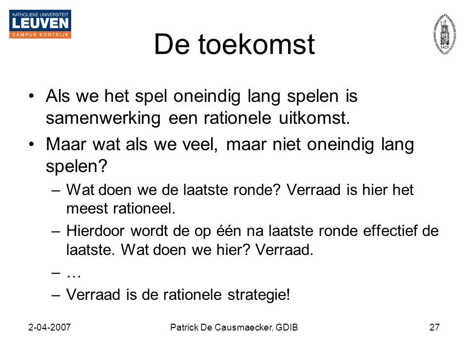 2-04-2007Patrick De Causmaecker, GDIB27 De toekomst •Als we het spel oneindig lang spelen is samenwerking een rationele uitkomst. •Maar wat als we vee