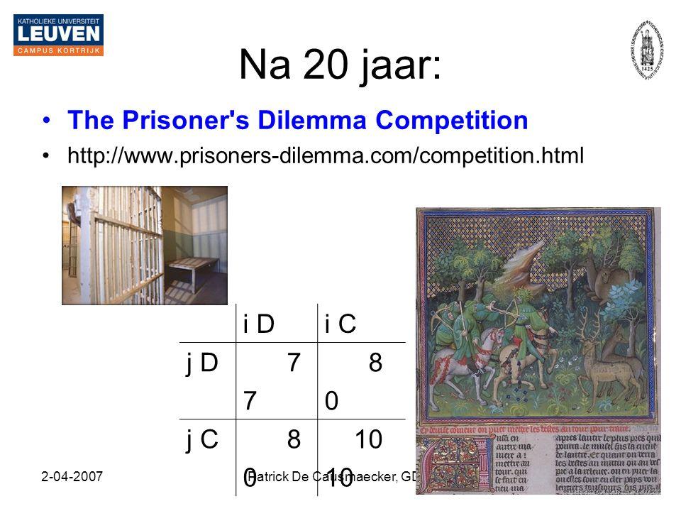 2-04-2007Patrick De Causmaecker, GDIB29 Na 20 jaar: •The Prisoner's Dilemma Competition •http://www.prisoners-dilemma.com/competition.html i Di C j D