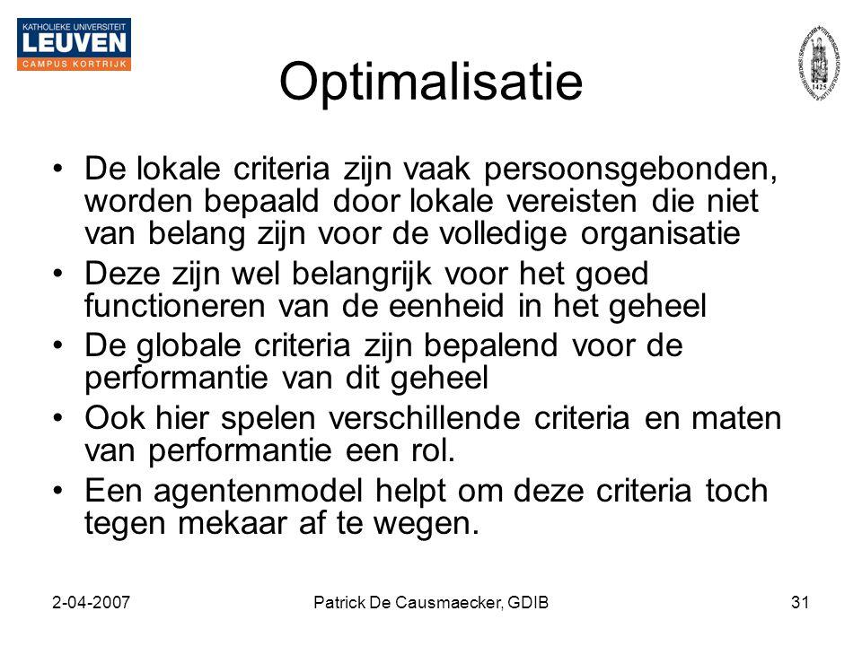 2-04-2007Patrick De Causmaecker, GDIB31 Optimalisatie •De lokale criteria zijn vaak persoonsgebonden, worden bepaald door lokale vereisten die niet va