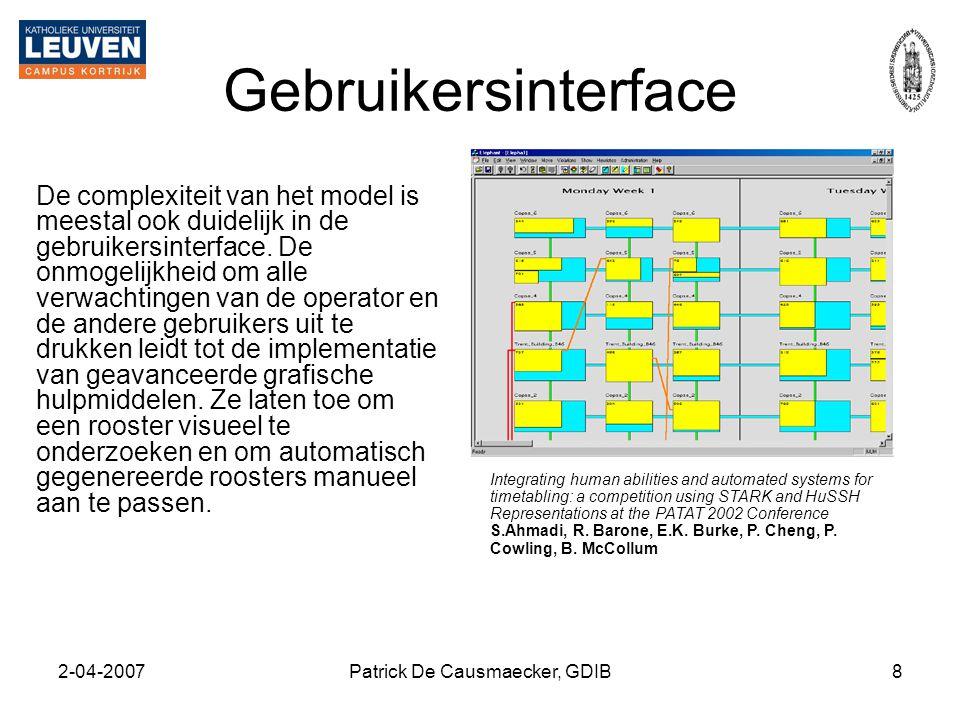 2-04-2007Patrick De Causmaecker, GDIB8 Gebruikersinterface De complexiteit van het model is meestal ook duidelijk in de gebruikersinterface. De onmoge