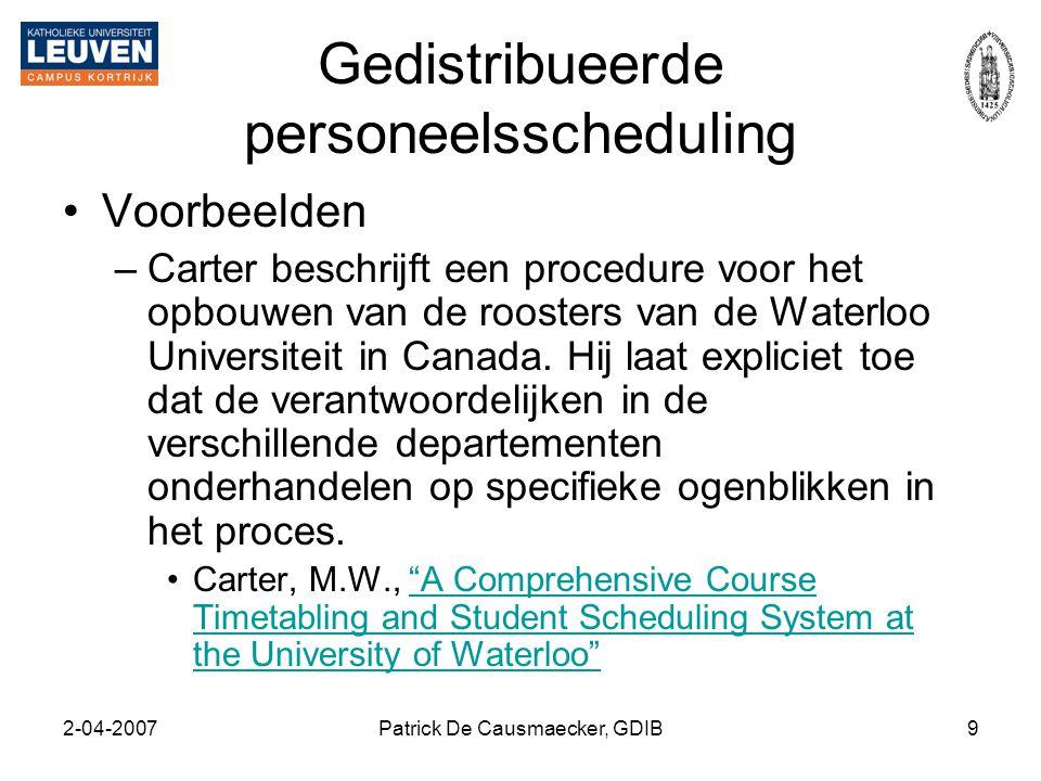 2-04-2007Patrick De Causmaecker, GDIB9 Gedistribueerde personeelsscheduling •Voorbeelden –Carter beschrijft een procedure voor het opbouwen van de roo