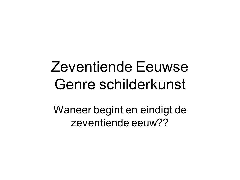 Zeventiende Eeuwse Genre schilderkunst Waneer begint en eindigt de zeventiende eeuw??