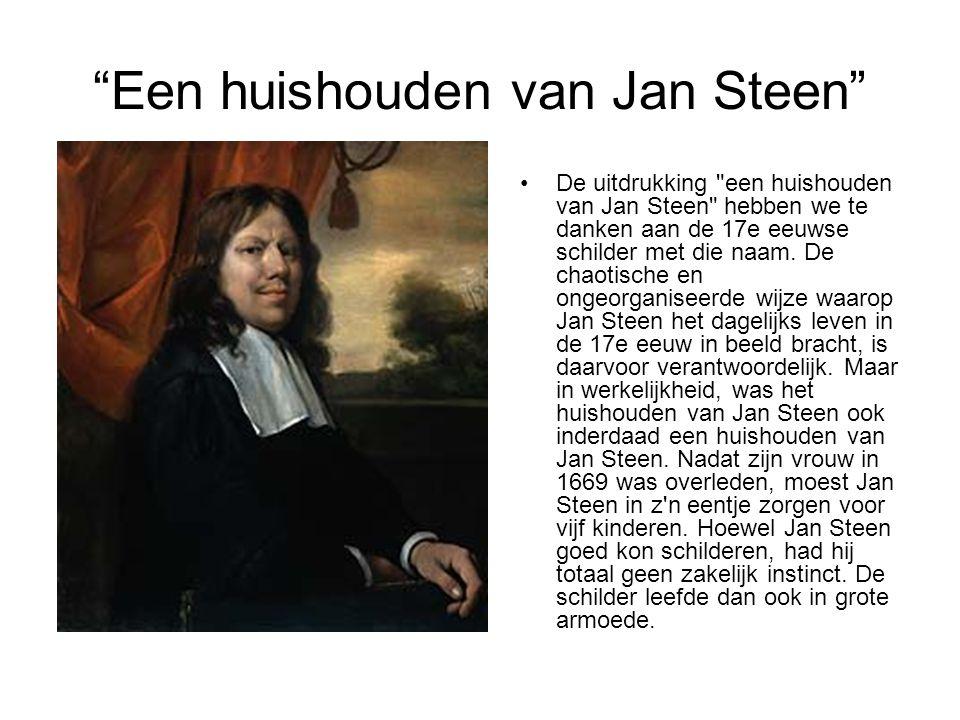 """""""Een huishouden van Jan Steen"""" •De uitdrukking"""