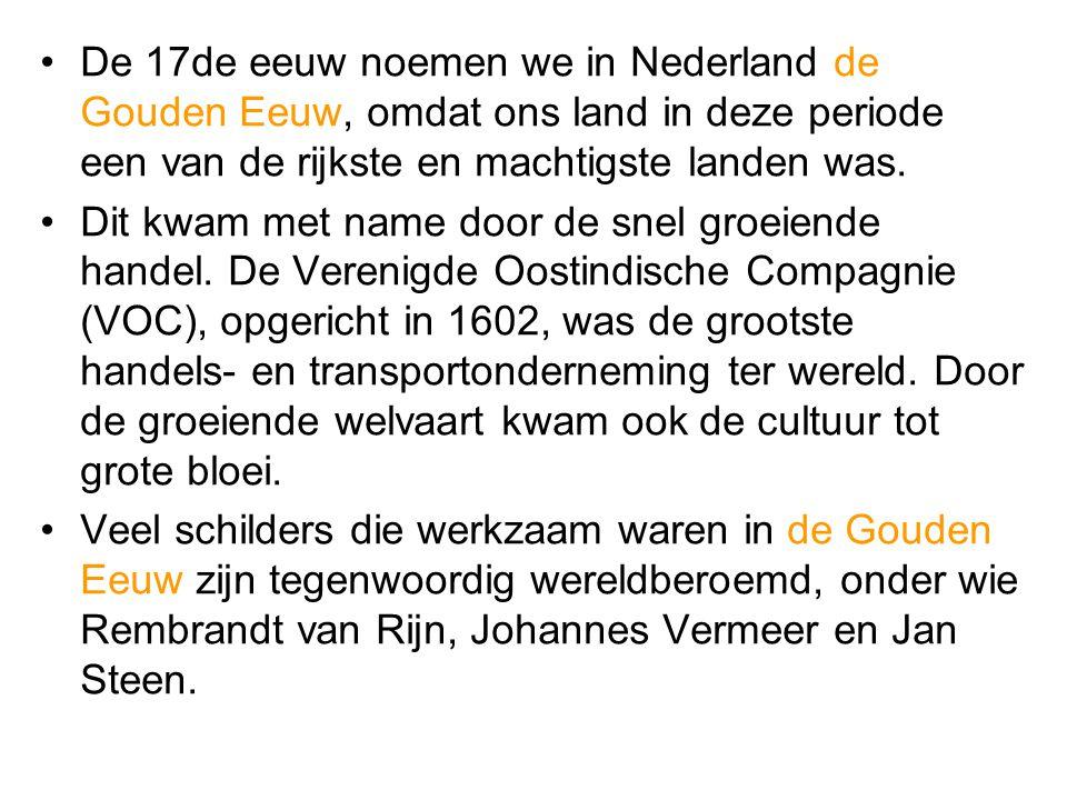 •De 17de eeuw noemen we in Nederland de Gouden Eeuw, omdat ons land in deze periode een van de rijkste en machtigste landen was. •Dit kwam met name do