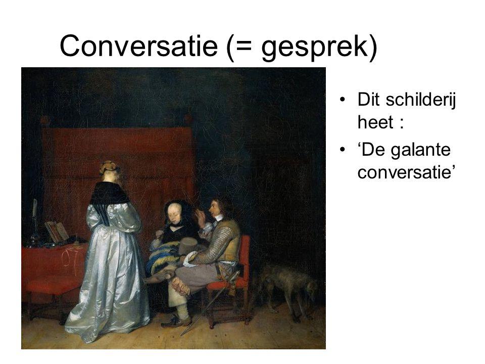 Conversatie (= gesprek) •Dit schilderij heet : •'De galante conversatie'