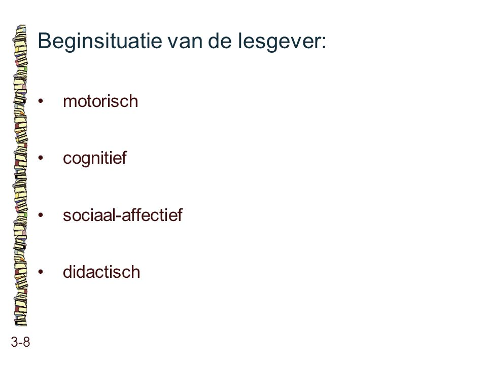 Beginsituatie van de lesgever: 3-8 •motorisch •cognitief •sociaal-affectief •didactisch