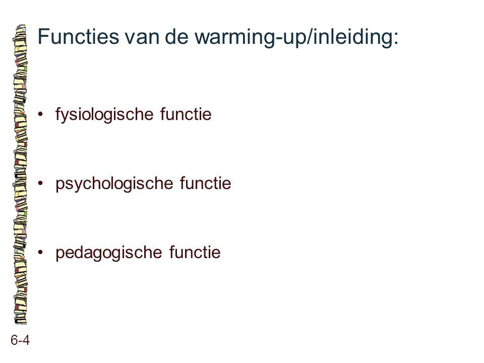 Functies van de warming-up/inleiding: 6-4 •fysiologische functie •psychologische functie •pedagogische functie