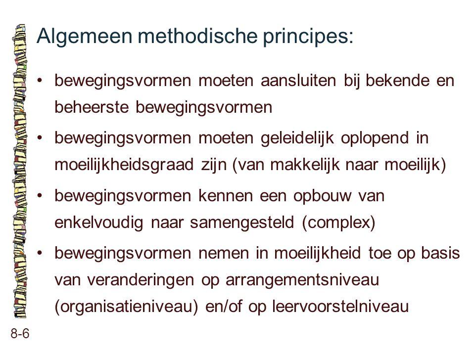Algemeen methodische principes: 8-6 •bewegingsvormen moeten aansluiten bij bekende en beheerste bewegingsvormen •bewegingsvormen moeten geleidelijk op