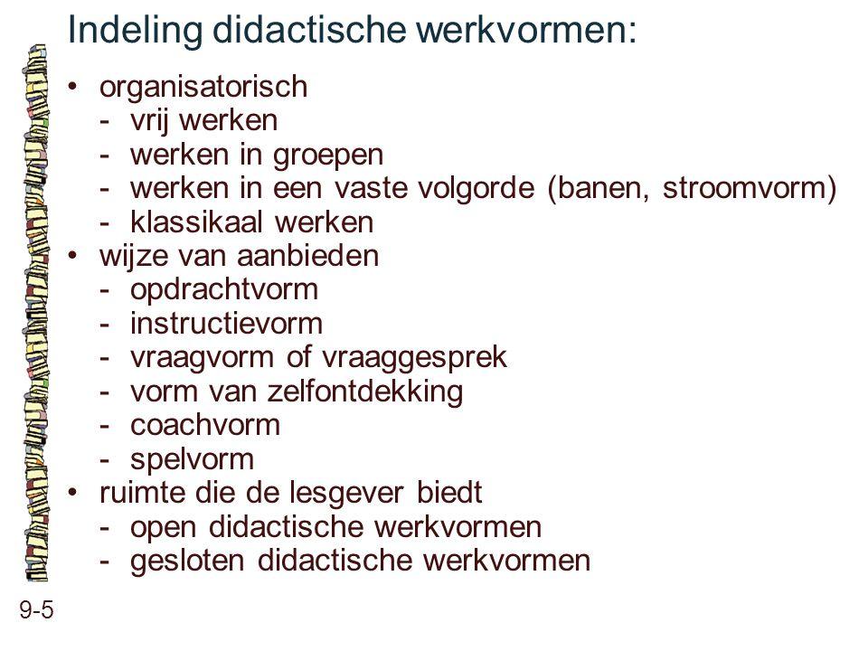 Indeling didactische werkvormen: 9-5 •organisatorisch -vrij werken -werken in groepen -werken in een vaste volgorde (banen, stroomvorm) -klassikaal we