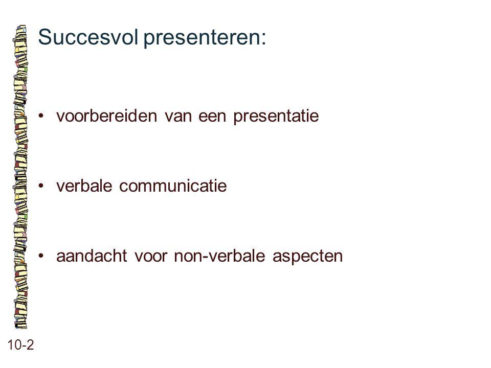 Succesvol presenteren: 10-2 •voorbereiden van een presentatie •verbale communicatie •aandacht voor non-verbale aspecten
