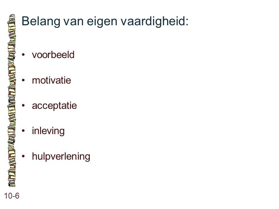 Belang van eigen vaardigheid: 10-6 •voorbeeld •motivatie •acceptatie •inleving •hulpverlening