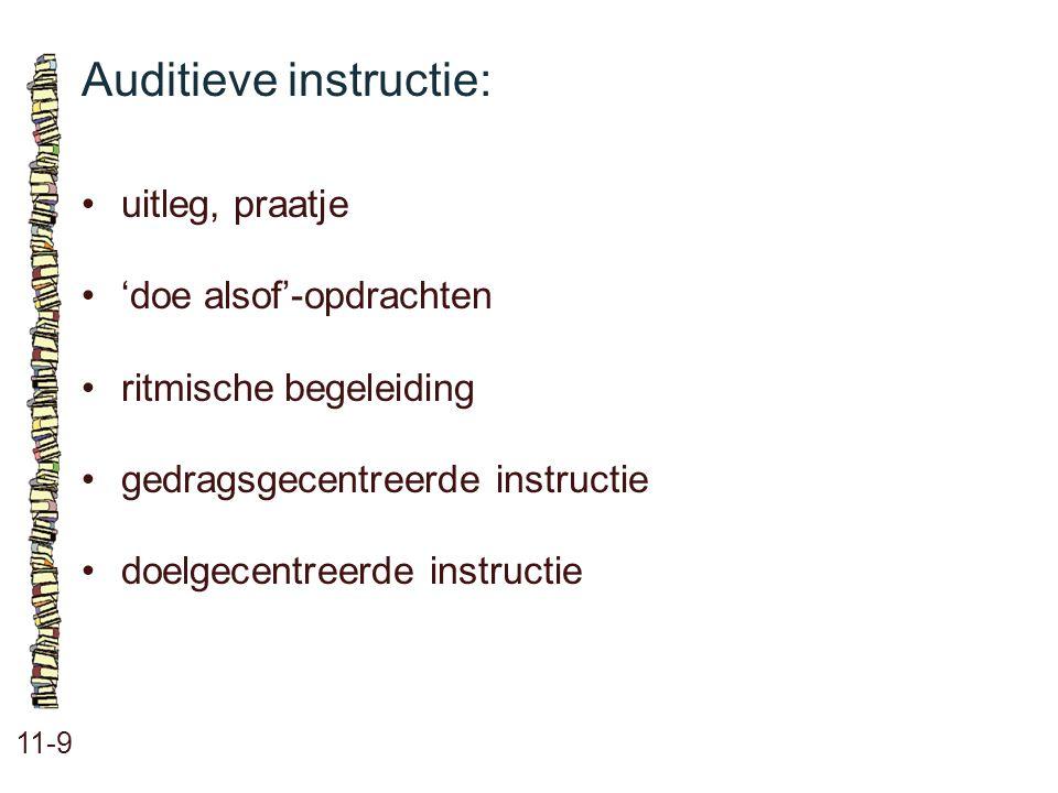 Auditieve instructie: 11-9 •uitleg, praatje •'doe alsof'-opdrachten •ritmische begeleiding •gedragsgecentreerde instructie •doelgecentreerde instructi