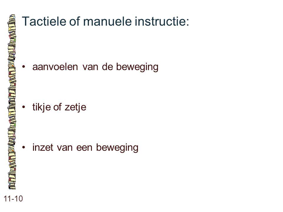 Tactiele of manuele instructie: 11-10 •aanvoelen van de beweging •tikje of zetje •inzet van een beweging