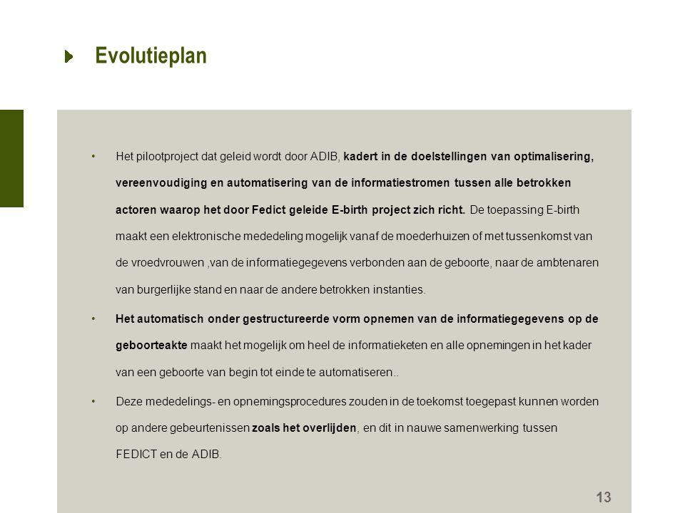 Evolutieplan •Het pilootproject dat geleid wordt door ADIB, kadert in de doelstellingen van optimalisering, vereenvoudiging en automatisering van de i