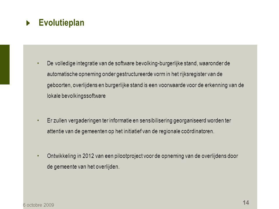Evolutieplan •De volledige integratie van de software bevolking-burgerlijke stand, waaronder de automatische opneming onder gestructureerde vorm in he