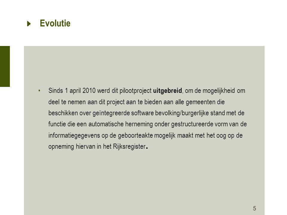 Evolutie •Sinds 1 april 2010 werd dit pilootproject uitgebreid, om de mogelijkheid om deel te nemen aan dit project aan te bieden aan alle gemeenten d