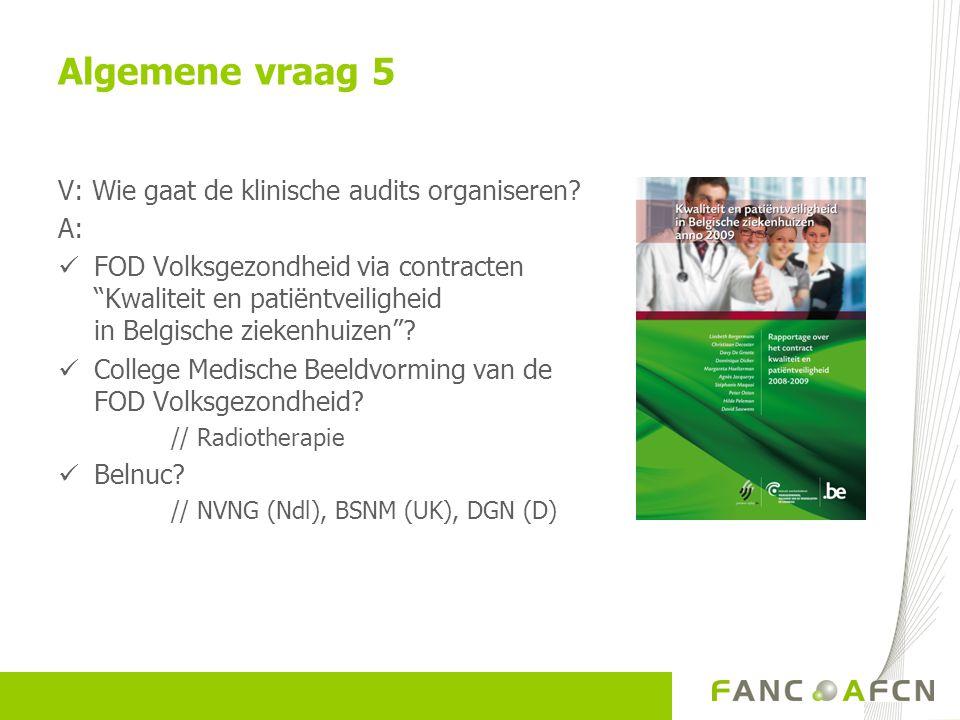 """V: Wie gaat de klinische audits organiseren? A:  FOD Volksgezondheid via contracten """"Kwaliteit en patiëntveiligheid in Belgische ziekenhuizen""""?  Col"""