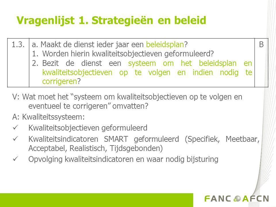 """Vragenlijst 1. Strategieën en beleid V: Wat moet het """"systeem om kwaliteitsobjectieven op te volgen en eventueel te corrigeren"""" omvatten? A: Kwaliteit"""